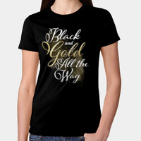 """Black and Gold All The Way"" Ladies Tee"